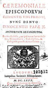 Caeremoniale episcoporum Clementis VIII primum, nunc denuo Innocentii Papae X auctoritate recognitum ...