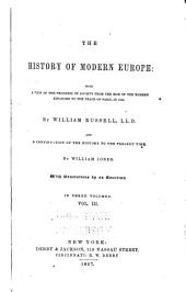 The History of Modern Europe: With a View to the Progress of Society from the Rise of the Modern Kingdoms to the Peace of Paris in 1763, Volume 3