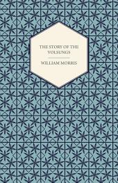 The Story of the Volsungs, (Volsunga Saga)