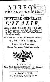 Abrégé Chronologique De L'Histoire Générale D'Italie: Depuis la chûte de l'Empire Romain en Occident, c'est à dire depuis l'an 476 de l'Ere Chretiène, jusqu'au Traité d'Aix-la-Chapelle en 1748. Depuis l'an 1027, jusqu'à l'an 1076. 3