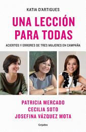 Una lección para todas: Aciertos y errores de tres mujeres en campaña