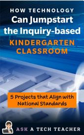 How Technology Can Jumpstart the Inquiry-based Kindergarten Classroom: 5 Projects