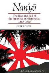 Nan'yo: The Rise and Fall of the Japanese in Micronesia, 1885-1945