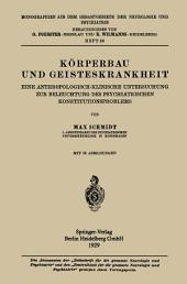 Körperbau und Geisteskrankheit: Eine Anthropologisch-Klinische Untersuchung zur Beleuchtung des Psychiatrischen Konstitutionsproblems