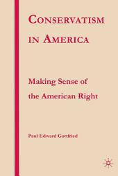Conservatism in America: Making Sense of the American Right