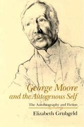 George Moore and the Autogenous Self: The Autobiography and Fiction