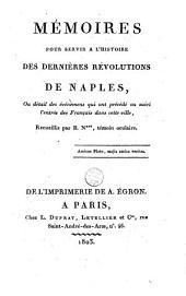 Mémoires pour servir à l'histoire des dernières révolutions de Naples: Ou détail des événemens, qui ont précédé ou suivi l'entrée des Français dans cette ville