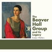 The Beaver Hall Group and Its Legacy