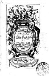 Selectae christiani orbis deliciae ex vrbibus, templis, bibliothecis, et aliunde per Franciscum Sweertium F. Antuerpiensem
