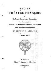 Ancien theâtre françois: ou, Collection des ouvrages dramatiques les plus remarquables depuis les mystères jusqu'à Corneille, Volume8