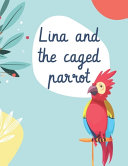 Lina and the Caged Parrot - Children's Bird Books