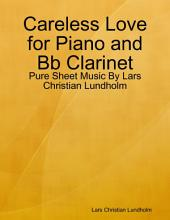Careless Love for Piano and Bb Clarinet - Pure Sheet Music By Lars Christian Lundholm