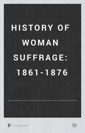 History of Woman Suffrage: 1861-1876