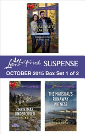 Love Inspired Suspense October 2015 - Box Set 1 of 2: Her Holiday Protector\Christmas Undercover\The Marshal's Runaway Witness