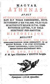 Magyar Athenas, avagy az Erdélyben és Magyarországban élt tudos embereknek: nevezetesebben aʹkik valami, világ eleibe botsátott irások által esméretesekke lettek, ʹs jo emlékezeteket fen-hagyták, historiájok