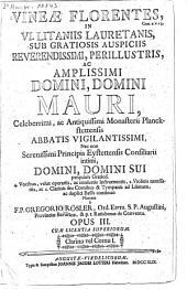 Vineae florentes: cant. 2. v. 13, in 6 Litaniis Lauretanis ... : 4 vocibus, velut operariis, ac consuetis instrumentis, 2. violinis necessariis, ac 2. clarinis seu cornibus & tympanis ad lib. ac duplici basso continuo ... ; op. 3