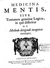 Medicina mentis, sive Tentamen genuinæ logicæ, in quâ differitur de methodo detegendi incognitas veritates: Volume 1