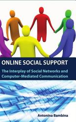 Online Social Support The Interplay Of Social Networks And Computer Mediated Communication Book PDF
