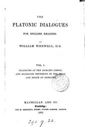 The Platonic Dialogues for English Readers: Dialogues of the Socratic school, and dialogues referring to the trial and death of Socrates