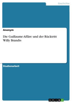 Die Guillaume Aff  re und der R  cktritt Willy Brandts PDF