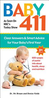 Baby 411 8th edition: America's Most Trusted Baby Book: Clear Answers & Smart Advice For Your Baby's First Year