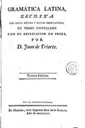 Gramática latina: escrita con nuevo método y nuevas observaciones, en verso castellano con su explicacion en prosa