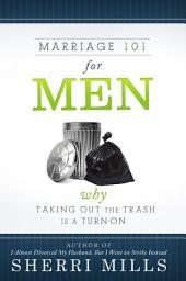 Marriage 101 for Men: Why Taking Out the Trash Is a Turn On