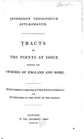 Enchiridion theologicum anti-Romanum: tracts on the points at issue between the churches of England and Rome, Volume 2