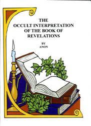 The Occult Interpretation Of The Book Of Revelation Book PDF