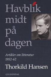 Havblik midt på dagen: Artikler om litteratur 1952-62