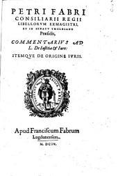 Petri Fabri ... Commentarius ad L. de iustitia & iure: itemque de origine iuris
