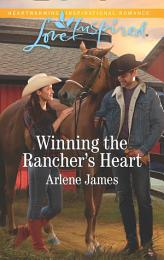 Winning The Rancher's Heart (Mills & Boon Love Inspired) (Three Brothers Ranch, Book 3)
