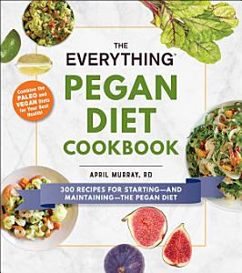 The Everything Pegan Diet Cookbook Book