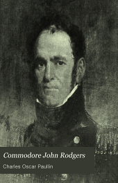 Commodore John Rodgers, Captain, Commodore, and Senior Officer of the American Navy, 1773-1838: A Biography