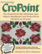 Introducing Cropoint: The Sensational New Technique That Adapts Needlepoint & Cross-Stitch Patterns to Crochet