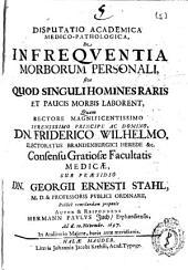 Disputatio academica medico-pathologica, De infrequentia morborum personali, sive Quod singuli homines raris et paucis morbis laborent