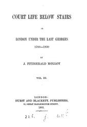 Court Life Below Stairs: Or, London Under the First Georges, 1714-1760, Volume 3