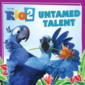 Rio 2: Untamed Talent
