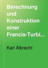 Berechnung und Konstruktion einer Francis-Turbine mit vertikaler Welle und Finkscher Drehschaufel-Regulierung