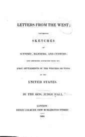 Letters from the West: containing sketches of scenery, manners, and customs, and anecdotes connected with the first settlements of the western sections of the United States