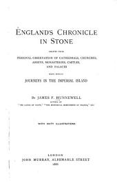 England's Chronicle in Stone: Derived from Personal Observation of Cathedrals, Churches, Abbeys, Monasteries, Castles and Palaces Made During Journeys in the Imperial Island
