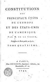 Constitutions des principaux etats de l'Europe et des Etats-Unis de l'Amerique par M. De la Croix ...Tome premier (-sixieme)