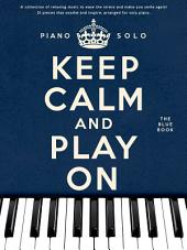 Keep Calm And Play On: Piano Solo (Blue Book)