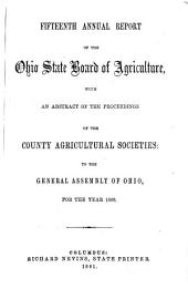 Annual Report of the Ohio State Board of Agriculture: With an Abstract of the Proceedings of the County Agricultural Societies, to the General Assembly of Ohio ..., Volume 15