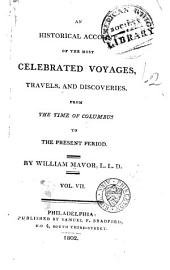 An Historical Account of the Most Celebrated Voyages, Travels, and Discoveries from the Time of Columbus to the Present Period: Volume 7