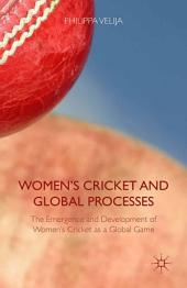 Women's Cricket and Global Processes: The Emergence and Development of Women's Cricket as a Global Game