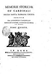 Memorie storiche de' cardinali della santa romana Chiesa scritte da Lorenzo Cardella parroco de' SS. Vincenzo, ed Anastasio alla Regola in Roma. Tomo primo [-nono]: 5, Volume 1