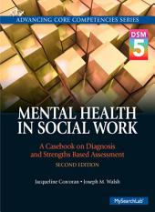 Mental Health in Social Work: A Casebook on Diagnosis and Strengths Based Assessment (DSM 5 Update), Edition 2