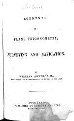 Elements of Plane Trigonometry, Surveying and Navigation