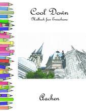 Cool Down - Malbuch für Erwachsene: Aachen